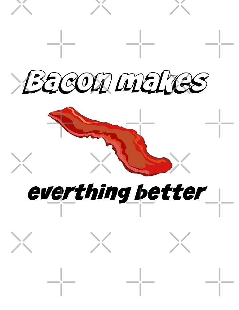 Bacon makes everything better by Antione235