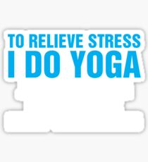 To Relieve Stress I Do Yoga Sticker