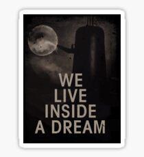 We live inside a dream Sticker