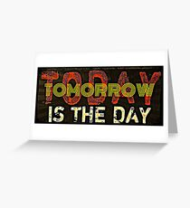 Funny - Today or tomorrow is the day Greeting Card