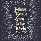 Believe There Is Good In The World by Weldon Fultz