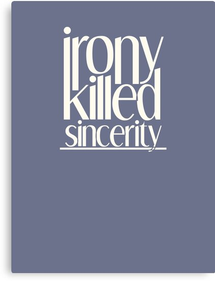 Irony Killed Sincerity by Alexander Gambon