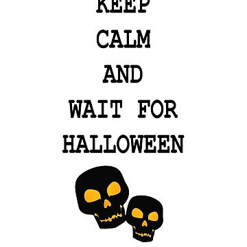 Keep Calm and Wait for Halloween T-shirt by GregBraga