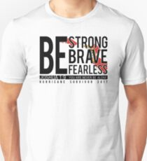 Be Strong, Be Brave, Be Fearless, Hurricane Survivor 2017 Inspirational Quote Unisex T-Shirt