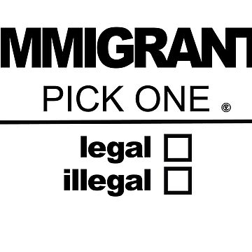 Immigrant | Legal or Illegal by agnumasalis
