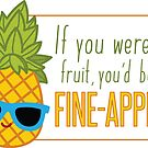 FiINE-APPLE - Cartoon Pineapple by Weldon Fultz