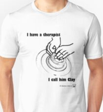 I have a therapist.  I call him Clay. Unisex T-Shirt