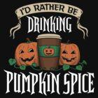 I'd Rather be Drinking Pumpkin Spice by DoodleDojo