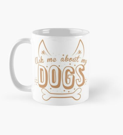 Ask me about my DOGS Mug