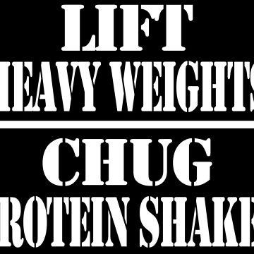 Lift Heavy Weights Chug Protein  by isaiahmaibam13