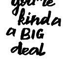 You're kinda a big deal by Anastasiia Kucherenko