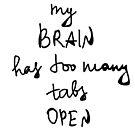 My brain has too many tabs open by Anastasiia Kucherenko