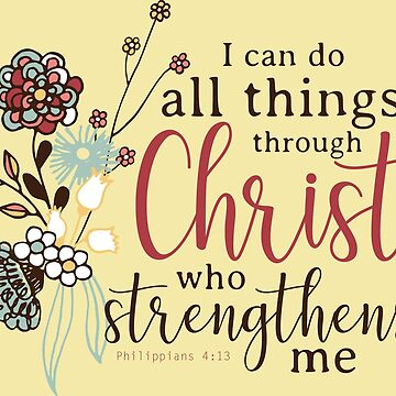 I Can Do All Things Through Christ Who Strengthens Me by AKandCo