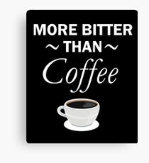 MORE BITTER THAN COFFEE Canvas Print