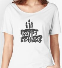 Calligraphy Happy Birthday Cake  Women's Relaxed Fit T-Shirt