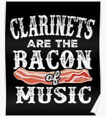 Clarinets Are The Bacon Of Music Funny Clarinet Player Poster