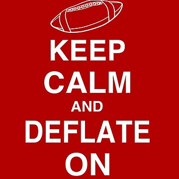 KEEP CALM AND DEFLATE ON - Deflate Gate by bestnevermade