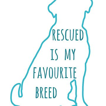 rescued is my favourite breed by FandomizedRose
