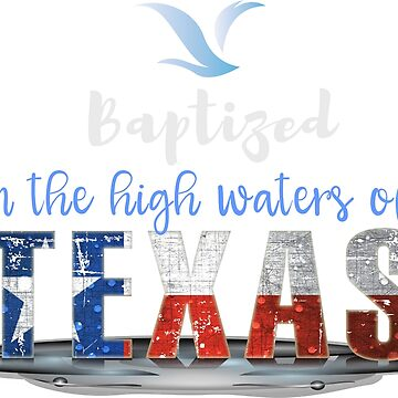 Baptized in the High Waters of Texas T-Shirt Lone Star State by PKdesigns