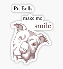 Pit Bulls Make Me Smile (light backgrounds) Sticker