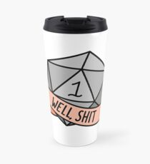 D20 - Well, Shit Travel Mug