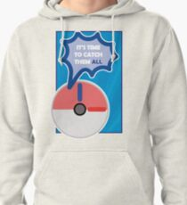 Time to catch them ALL Pullover Hoodie