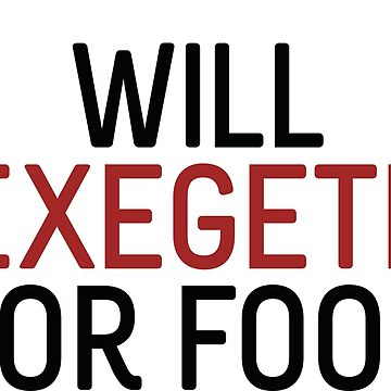 Will Exegete for Food by eugenistoc
