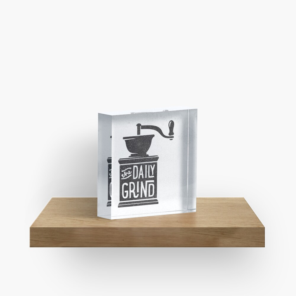 THE DAILY GRIND Acrylic Block