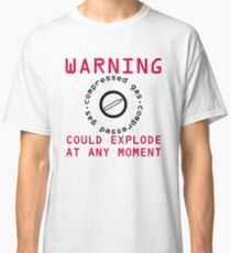 Warning Compressed Gas Could Explode Classic T-Shirt