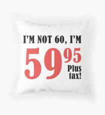 Funny 60th Birthday Gift (Plus Tax) Throw Pillow