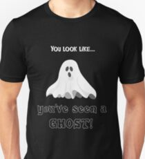 You Look Like...you've seen a GHOST! T-Shirt