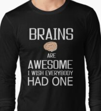 Brains are Awesome, mind knowledge funny gift b day t shirts Long Sleeve T-Shirt