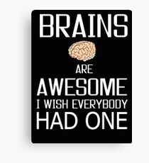 Brains are Awesome, mind knowledge funny gift b day t shirts Canvas Print