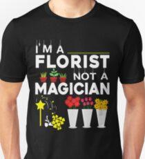 I'm A Florist Not A Magician T Shirt T-Shirt
