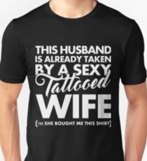 This husband is already taken by a sexy tattooed wife yes she bought me this shirt Unisex T-Shirt