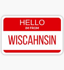 Hello Im From Wiscahnsin Sticker