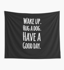 Wake up hug a dog have a good day Wall Tapestry