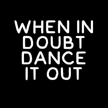 When in doubt dance it out by alexmichel91