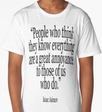 ASIMOV, Science Fiction, Writer, People who think they know everything are a great annoyance to those of us who do. BLACK Long T-Shirt