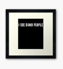 I See Dumb People T-Shirt Framed Print