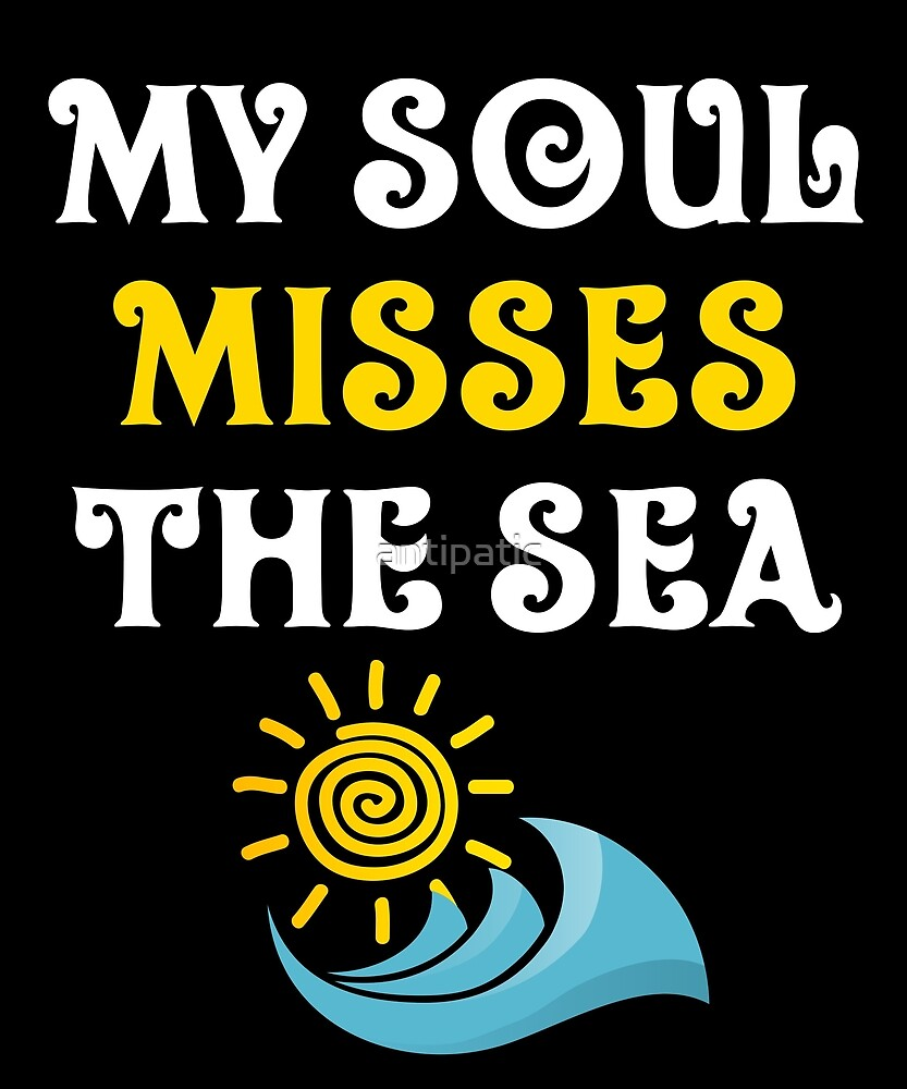 MY SOUL MISSES THE SEA by antipatic