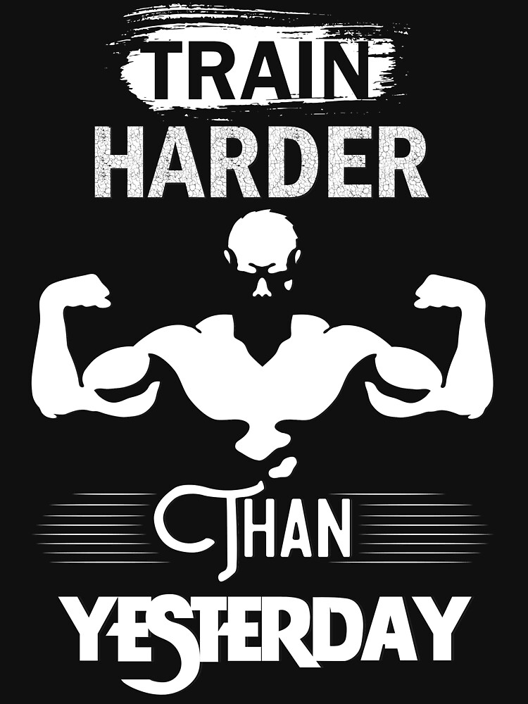 Train Hard Than Yesterday by words2success