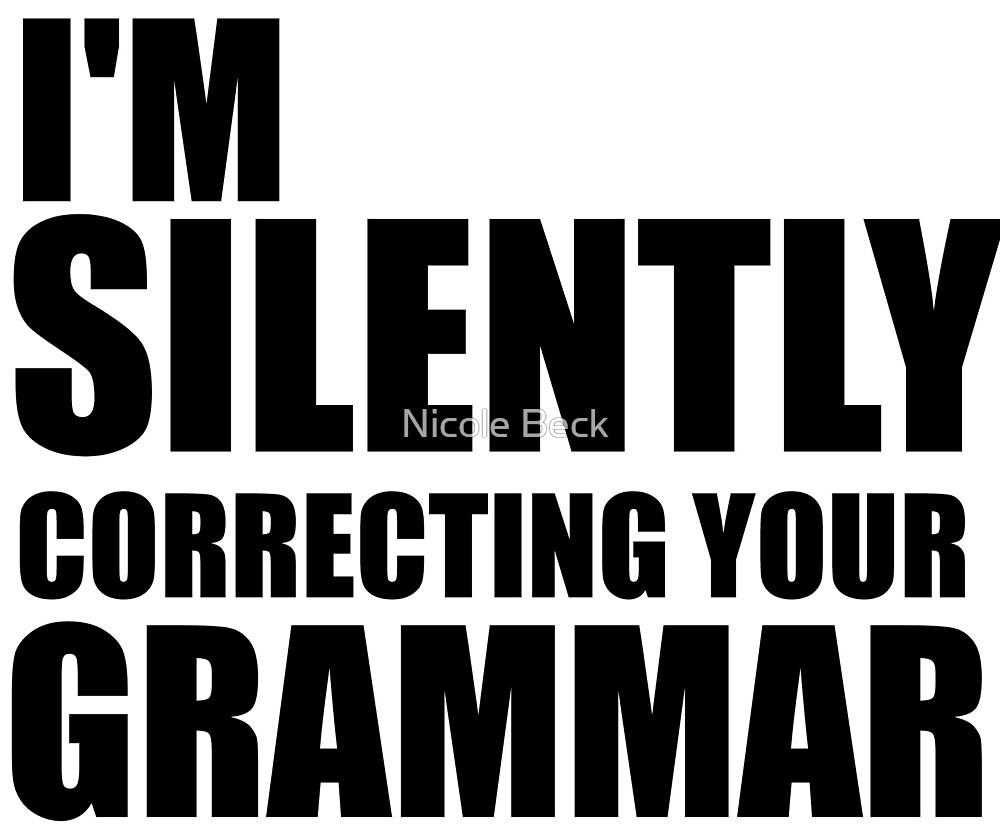 I'm Silently Correcting Your Grammar by Niki Sue