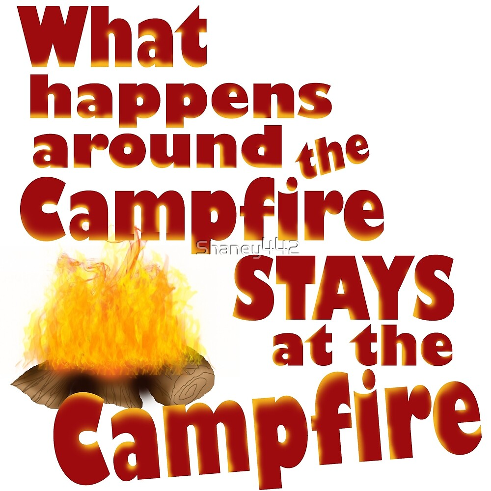 What Happens at the campfire... by Shaney Alice Gober