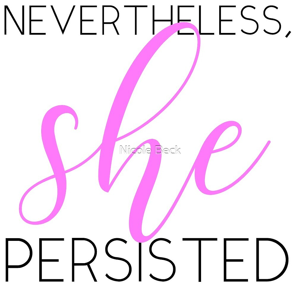Nevertheless, She Persisted by Niki Sue