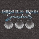 I learned to use the three sea shells.... by [original geek*] clothing