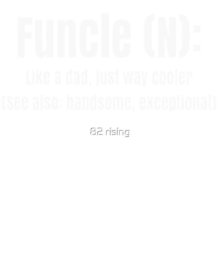 Funcle Like a dad just way cooler  by 82 rising