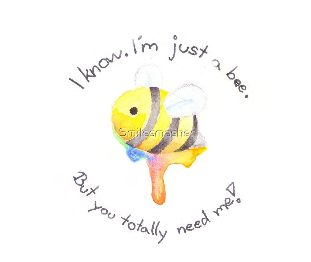 I'm Just A Bee by Smilesmasher