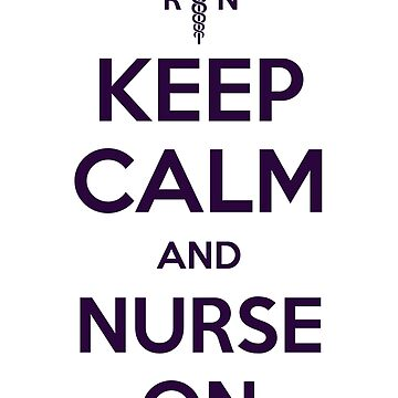 Keep Calm and Nurse On - Purple Lettering by darthkaos