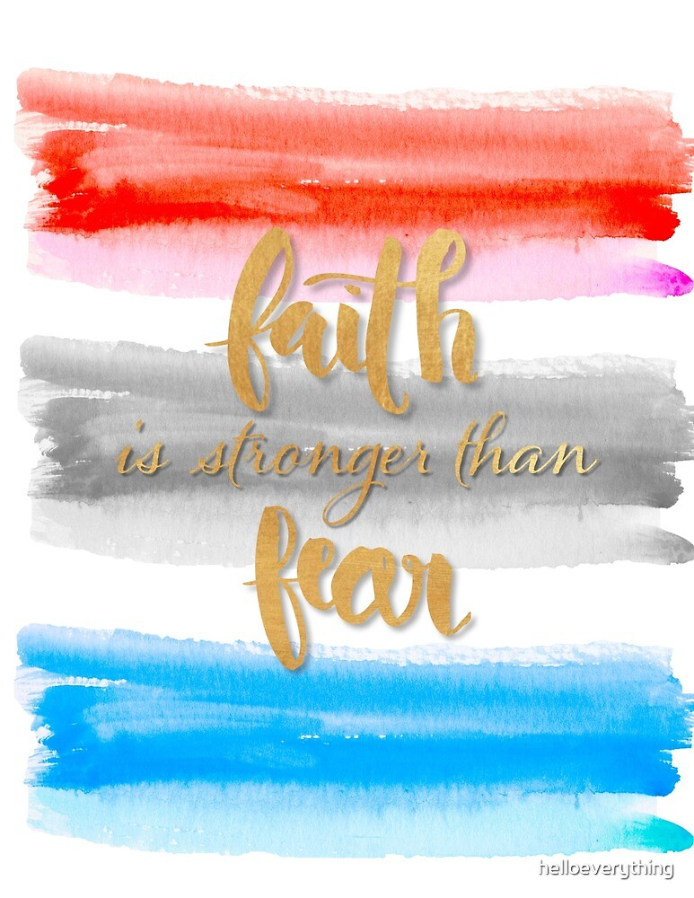 Faith is Stronger Than Fear by helloeverything